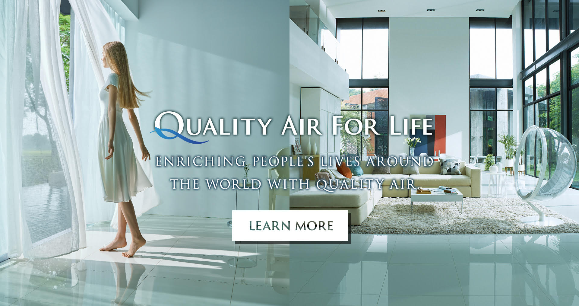 Quality air for life. Enriching people's lives around the world with quality air.